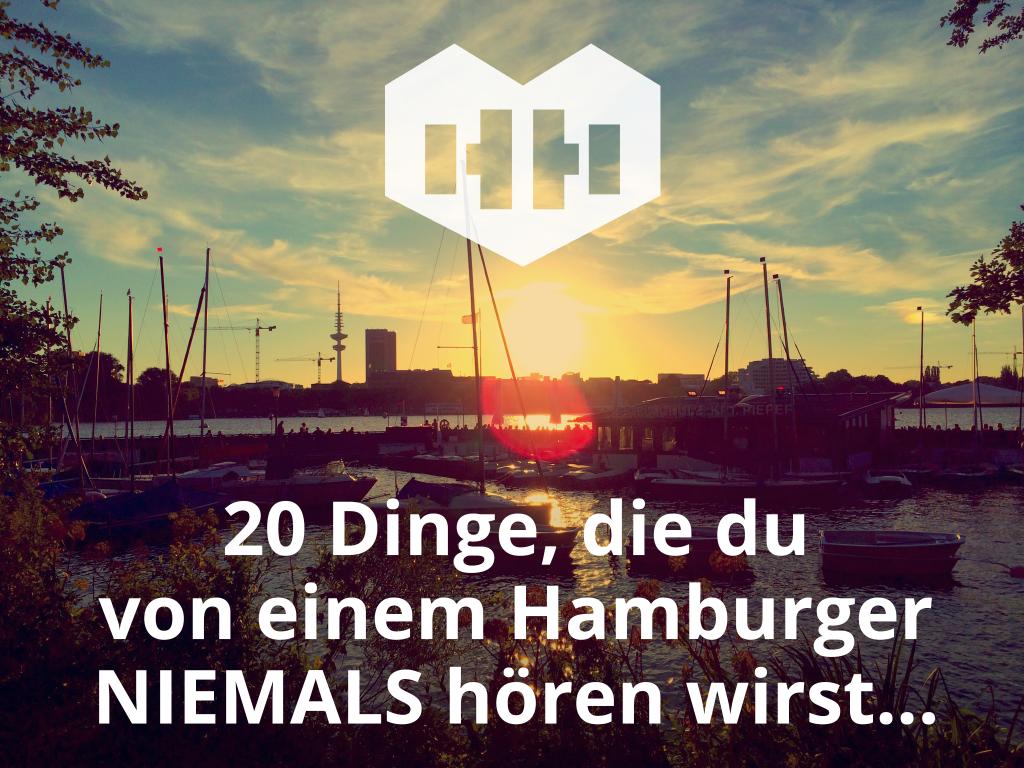 20 dinge die du von einem hamburger niemals h ren wirst niemals heute in hamburg. Black Bedroom Furniture Sets. Home Design Ideas